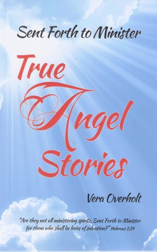 Sent Forth to Minister-True Angel Stories